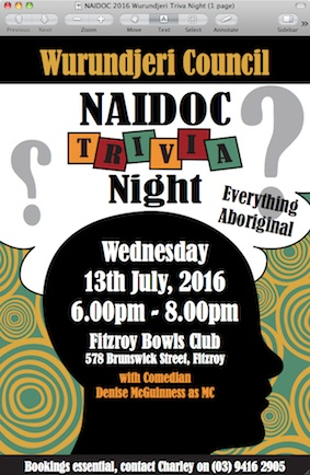 NAIDOC 13 July 2016 Wurundjeri Triva Night 6-8 pm Fitzroy Bowls Club Denise McGuinnes MC
